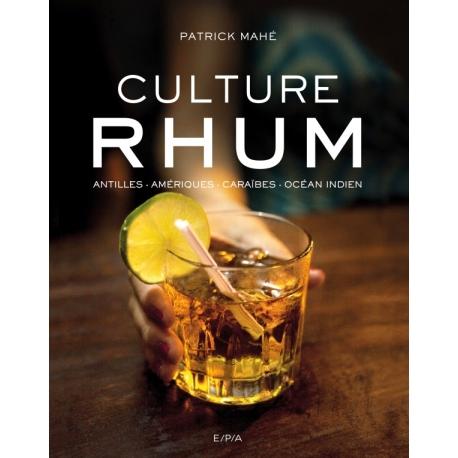 Culture Rhum par Patrick Mahé éditions du Chêne