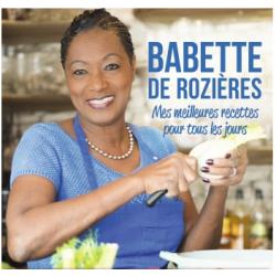 Mes meilleures recettes pour tous les jours - Babette de Rozieres